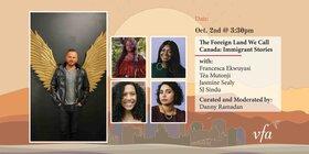The Foreign Land We Call Canada: Immigrant Stories: Francesca Ekwuyasi, Jasmine Sealy, Téa Mutonji, SJ Sindu @ Online Oct 2 2021 - Sep 18th @ Online