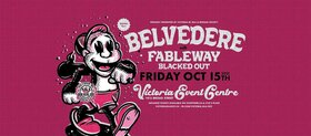 Belvedere, Fableway, Blacked Out @ Victoria Event Centre Oct 15 2021 - Sep 23rd @ Victoria Event Centre