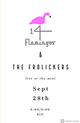 14 Flamingos , The Frolickers @ The Mint Sep 28 2021 - Oct 23rd @ The Mint