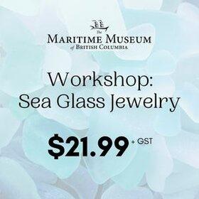 Workshop: Sea Glass Jewelry @ Maritime Museum of BC Oct 23 2021 - Oct 28th @ Maritime Museum of BC