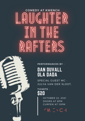 Laughter in the Rafters: Dan Duvall , Ola Dada, Julya Van Der Sloot @ KWENCH Oct 22 2021 - Oct 16th @ KWENCH