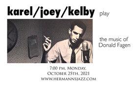 Karel/Joey/Kelby play - the music of Donald Fagen: Karel Roessingh, Joey Smith, Kelby MacNayr @ Hermann's Jazz Club Oct 25 2021 - Oct 28th @ Hermann's Jazz Club