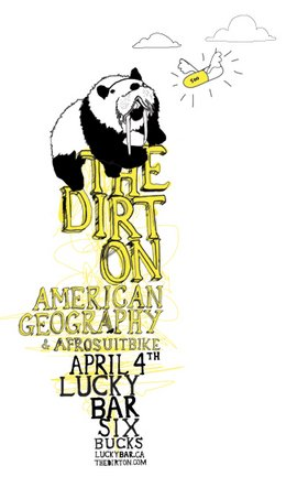 The Dirt On, American Geography, AfroSuitBike @ Lucky Bar Apr 4 2006 - Jun 1st @ Lucky Bar