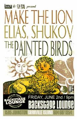 make the lion, The Painted Birds, Elias, Shukov @ Backstage Lounge Jun 2 2006 - Feb 28th @ Backstage Lounge