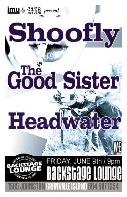 SHOOFLY, THE GOOD SISTER & HEADWATER: Shoofly, The Good Sister, Headwater  @ Backstage Lounge Jun 9 2006 - Dec 4th @ Backstage Lounge