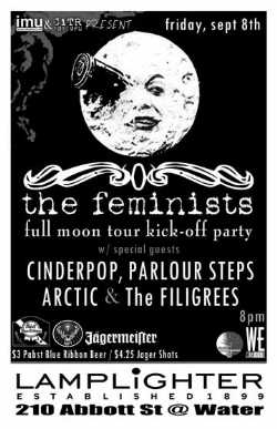 The Feminists Full Moon Tour Kick Off Party w/ Cinderpop, Parlour Steps, Arctic + The Filigrees: The Feminists, Cinderpop, Parlour Steps, ARCTIC, The Filigrees @ The Lamplighter Sep 8 2006 - May 29th @ The Lamplighter