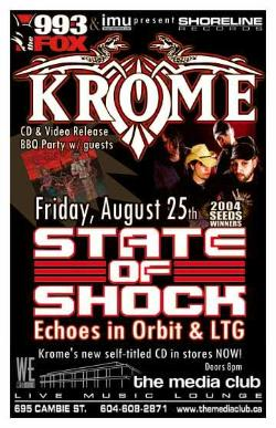 Krome CD & Video Release BBQ Party w/ State of Shock, Echoes in Orbit (formerly Solomon Standing) & LTG: Krome, State Of Shock, Echoes in Orbit, LTG @ The Media Club Aug 25 2006 - Nov 29th @ The Media Club