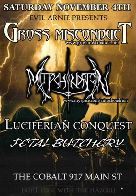 Gross Misconduct, Mitochondrion, Fetal Butchery, ANAL IMPALEMENT, Evilosity @ The Former Cobalt Nov 4 2006 - Apr 2nd @ The Former Cobalt