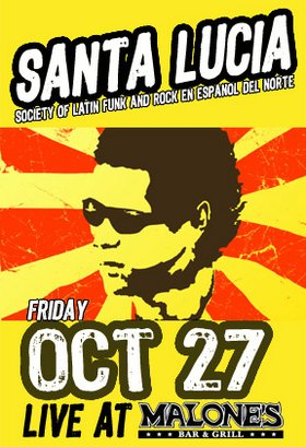 Latin funk explosion: Santa Lucia LFR @ Malones Bar & Grill Downtown Oct 27 2006 - Jul 14th @ Malones Bar & Grill Downtown