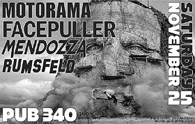 Motorama, Facepuller, Mendozza, rumsfeld @ Pub 340 Nov 25 2006 - Dec 5th @ Pub 340