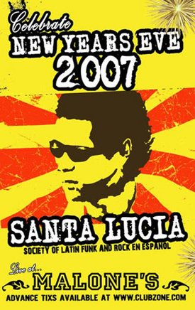 Party the night away to the latin funk rock sounds of: Santa Lucia LFR @ Malones Bar & Grill Downtown Dec 31 2006 - Jul 14th @ Malones Bar & Grill Downtown