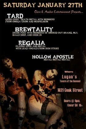 TARD, BREWTALITY, REGALIA, Hollow Apostle @ Logan's Pub Jan 27 2007 - Sep 20th @ Logan's Pub