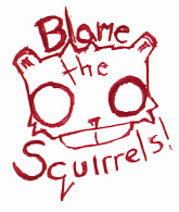 Blame the Squirrels