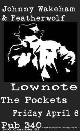Lownote, The Pockets, White Lung, JOHNNY WAKEHAM AND FEATHERWOLF @ Pub 340 Apr 6 2007 - Mar 30th @ Pub 340