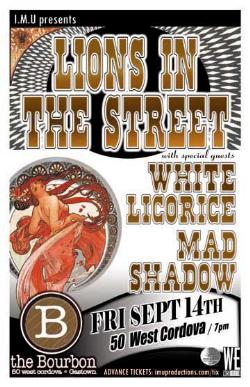 Lions In The Street, White Licorice, Mad Shadow @ The Bourbon Sep 14 2007 - Jun 1st @ The Bourbon