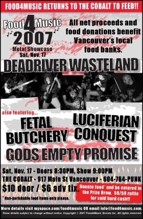 Food4Music 2007 Metal Showcase - Nov. 17: Dead River Wasteland, luciferian conquest, Fetal Butchery, GOD'S EMPTY PROMISE @ The Former Cobalt Nov 17 2007 - Apr 2nd @ The Former Cobalt