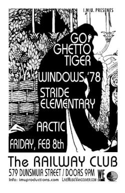 GO GHETTO TIGER, WINDOWS '78, STRIDE ELEMENTARY & ARCTIC: Go Ghetto Tiger, windows78, Stride Elementary, ARCTIC @ Railway Club Feb 8 2008 - Feb 27th @ Railway Club