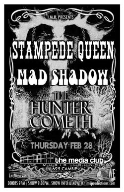 Stampede Queen, Mad Shadow, The Hunter Cometh @ The Media Club Feb 28 2008 - Jun 1st @ The Media Club