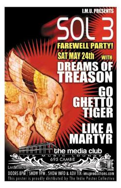 SOL 3, DREAMS OF TREASON, GO GHETTO TIGER & LIKE A MARTYR: sol 3, Dreams of Treason, Go Ghetto Tiger, Like A Martyr @ The Media Club May 24 2008 - Apr 6th @ The Media Club