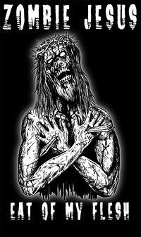 Zombie Jesus - Eat of my Flesh