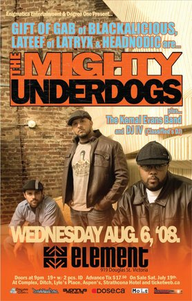 Gift of Gab (Blackalicious), Lateef (Latyrx) and Headnodic: Gift of Gab(Blackalicious)Lateef &Headnodic=THE MIGHTY UNDERDOGS, Kemal Evans Band, Guy Woods @ Element Aug 6 2008 - Jan 26th @ Element