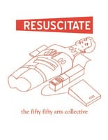 Resuscitate - Sep 17th @ the fifty fifty arts collective
