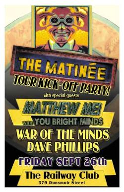 The MATINEE TOUR KICK-OFF PARTY  w/guests: The Matine, Matthew Mei, WAR OF THE MINDS, Dave Phillips Van @ Railway Club Sep 26 2008 - Apr 8th @ Railway Club
