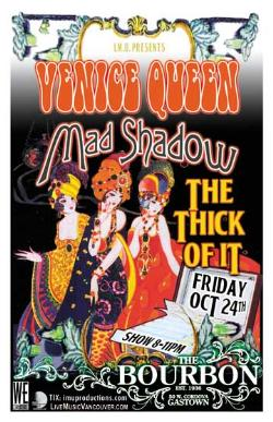 Venice Queen, Mad Shadow, The Thick of It @ The Bourbon Oct 24 2008 - Jun 1st @ The Bourbon